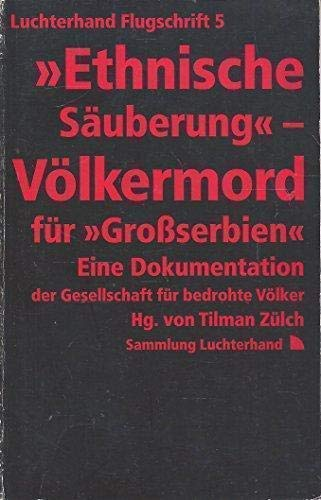 9783630710846: Ethnische Säuberung--Völkermord für Grossserbien: Eine Dokumentation der Gesellschaft für bedrohte Völker (Luchterhand Flugschrift) (German Edition)