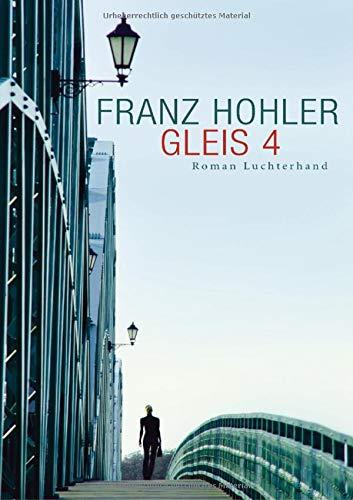 Gleis 4: Roman - Hohler, Franz
