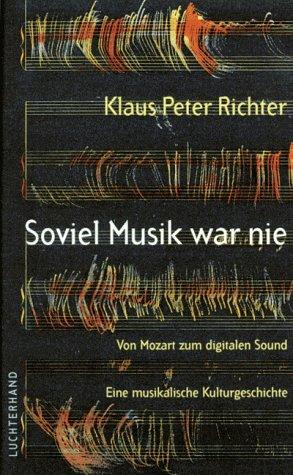 9783630879895: Soviel Musik war nie: Von Mozart zum digitalen Sound ; eine musikalische Kulturgeschichte