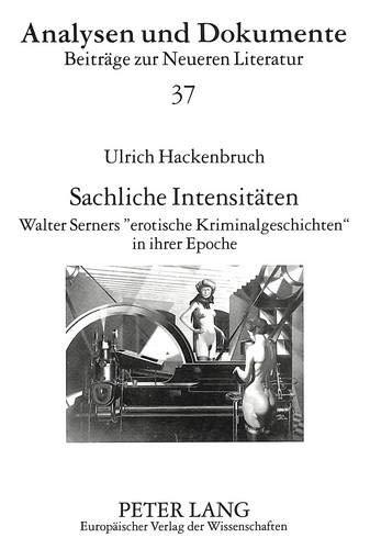Sachliche Intensitäten Walter Serners «erotische Kriminalgeschichten» in ihrer ...