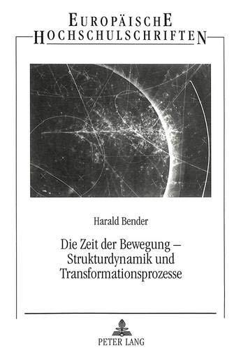 Die Zeit der Bewegung - Strukturdynamik und Transformationsprozesse Beiträge zur Theorie ...