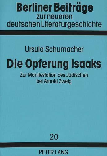 Die Opferung Isaaks Zur Manifestation des Jüdischen bei Arnold Zweig: Schumacher, Ursula