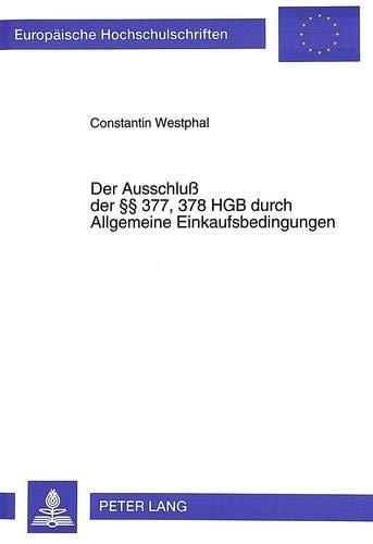 Der Ausschluss Der 377, 378 Hgb Durch Allgemeine Einkaufsbedingungen (Paperback): Constantin ...