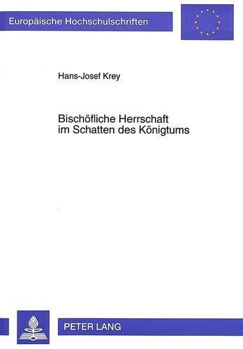 Bischöfliche Herrschaft im Schatten des Königtums: Hans-Josef Krey
