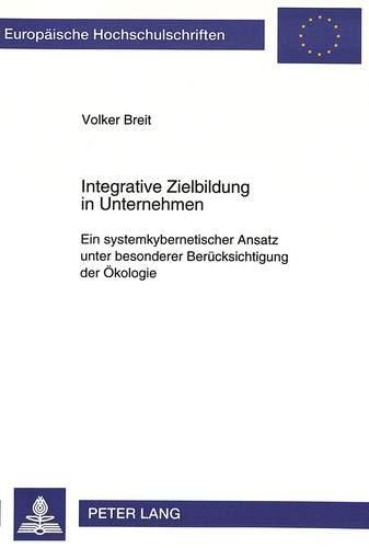 Integrative Zielbildung in Unternehmen Ein systemkybernetischer Ansatz unter besonderer Berü...