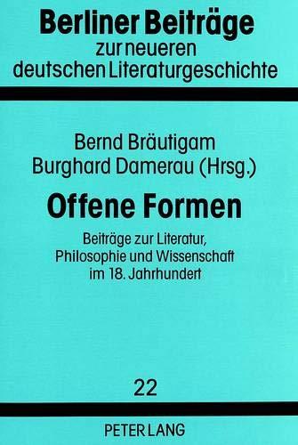 Offene Formen Beiträge zur Literatur, Philosophie und Wissenschaft im 18. Jahrhundert: ...