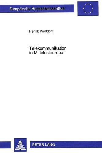 Telekommunikation in Mittelosteuropa: Die Reform der Festnetzkommunikation in Polen, Tschechien und...