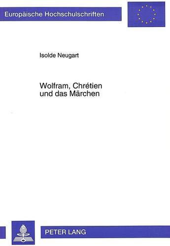 Wolfram, Chrétien und das Märchen Erzählstrukturen und Erzählweisen in der ...