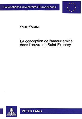 La conception de l'amour-amitié dans l'oeuvre de Saint-Exupéry: Wagner, ...