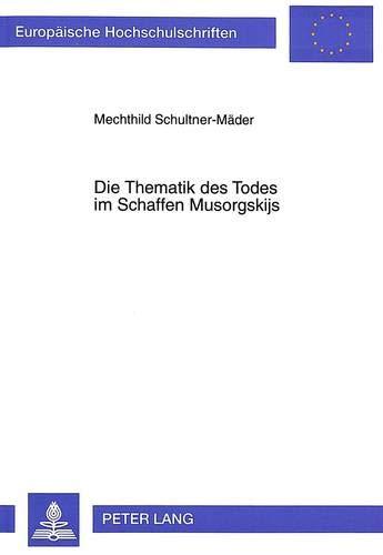 9783631302316: Die Thematik des Todes im Schaffen Musorgskijs (Europäische Hochschulschriften / European University Studies / Publications Universitaires Européennes) (German Edition)