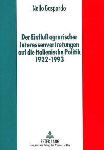 Der Einfluß agrarischer Interessenvertretungen auf die italienische Politik von 1922 bis 1993...
