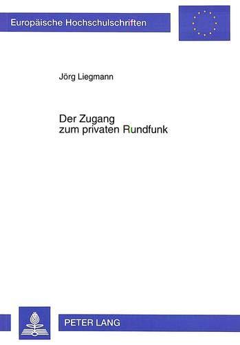 9783631303160: Der Zugang zum privaten Rundfunk (Europäische Hochschulschriften / European University Studies / Publications Universitaires Européennes) (German Edition)