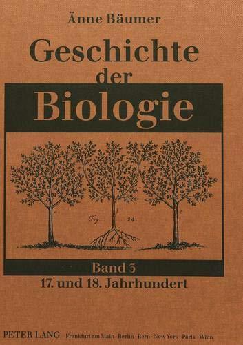 Geschichte der Biologie Band 3: 17. und 18. Jahrhundert: Bäumer-Schleinkofer, Änne
