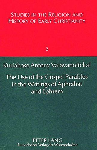 Use of the Gospel Parables in the Writings of Aphrahat and Ephrem: Valavanolickal, Kuriakose Antony
