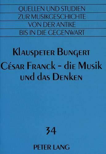 César Franck - die Musik und das Denken: Klauspeter Bungert