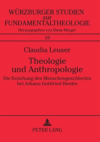 Theologie und Anthropologie Die Erziehung des Menschengeschlechts bei Johann Gottfried Herder: ...