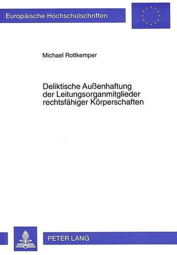 Deliktische Außenhaftung der Leitungsorganmitglieder rechtsfähiger Körperschaften: ...
