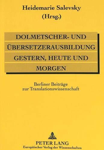 Dolmetscher- und Übersetzerausbildung gestern, heute und morgen: Heidemarie Salevsky