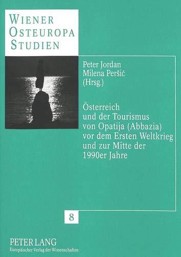 Österreich und der Tourismus von Opatija (Abbazia) vor dem Ersten Weltkrieg und zur Mitte der ...