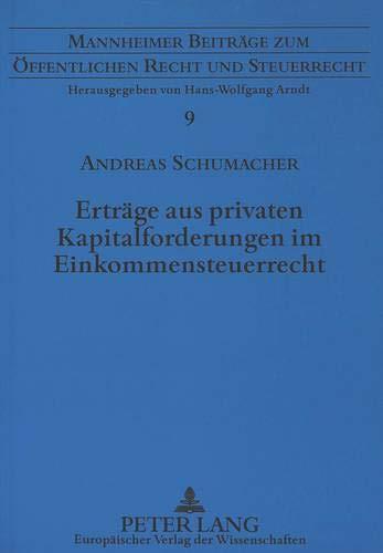 Erträge aus privaten Kapitalforderungen im Einkommensteuerrecht: Andreas Schumacher