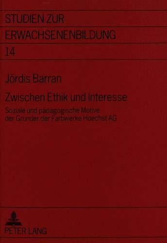 9783631305577: Zwischen Ethik und Interesse: Soziale und pädagogische Motive der Gründer der Farbwerke Hoechst AG (Studien Zur Erwachsenenbildung,)