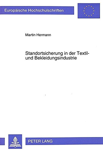 9783631305621: Standortsicherung in der Textil- und Bekleidungsindustrie (Europäische Hochschulschriften / European University Studies / Publications Universitaires Européennes) (German Edition)