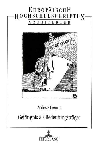 Gefängnis als Bedeutungsträger Ikonologische Studie zur Geschichte der Strafarchitektur: ...