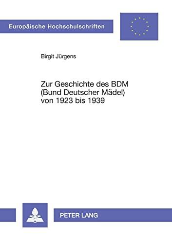 9783631306024: Zur Geschichte des BDM (Bund Deutscher Mädel) von 1923 bis 1939: 2., unveränderte Auflage (Europäische Hochschulschriften / European University ... Universitaires Européennes) (German Edition)