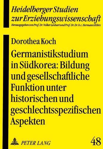 Germanistikstudium in Südkorea: Bildung und gesellschaftliche Funktion unter historischen und ...