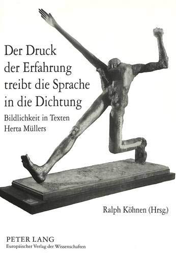 9783631306628: Der Druck der Erfahrung treibt die Sprache in die Dichtung: Bildlichkeit in Texten Herta Müllers (German Edition)