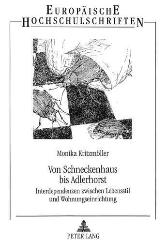 9783631306673: Von Schneckenhaus bis Adlerhorst: Interdependenzen zwischen Lebensstil und Wohnungseinrichtung (Europäische Hochschulschriften / European University ... Universitaires Européennes) (German Edition)