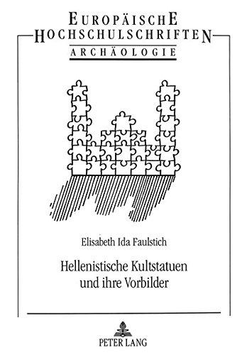 Hellenistische Kultstatuen Und Ihre Vorbilder (Hardback): Elisabeth Ida Faulstich