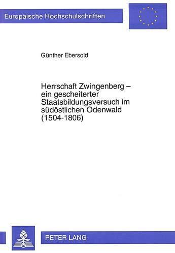 Herrschaft Zwingenberg - ein gescheiterter Staatsbildungsversuch im südöstlichen Odenwald...