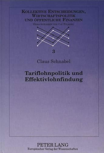 9783631307403: Tariflohnpolitik und Effektivlohnfindung: Eine empirische und wirtschaftspolitische Analyse für die alten Bundesländer (Kollektive Entscheidungen, Wirtschaftspolitik Und Offentlich)
