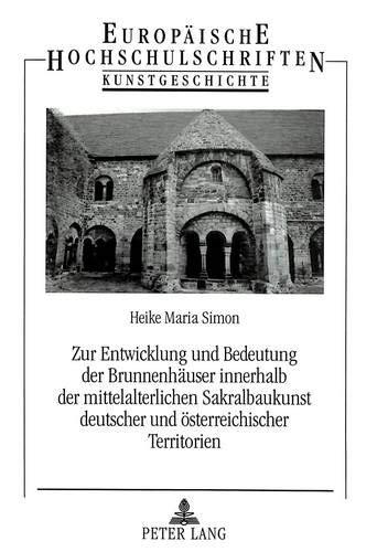 Zur Entwicklung und Bedeutung der Brunnenhäuser innerhalb der mittelalterlichen Sakralbaukunst...