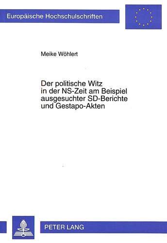 Der politische Witz in der NS-Zeit am Beispiel ausgesuchter SD-Berichte und Gestapo-Akten: Meike ...