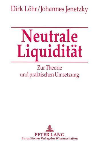 Neutrale Liquidität Zur Theorie und praktischen Umsetzung: Löhr, Dirk / Jenetzky, Johannes