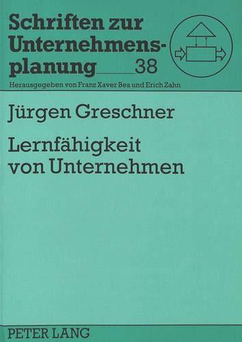9783631308189: Lernfähigkeit von Unternehmen: Grundlagen organisationaler Lernprozesse und Unterstützungstechnologien für Lernen im strategischen Management (Schriften zur Unternehmensplanung) (German Edition)