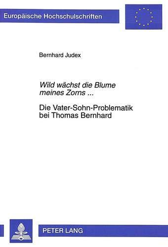 Wild Waechst Die Blume Meines Zorns. Die Vater-Sohn-Problematik Bei Thomas Bernhard: Biographische ...