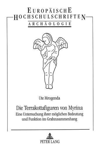Die Terrakottafiguren von Myrina Eine Untersuchung ihrer möglichen Bedeutung und Funktion im ...
