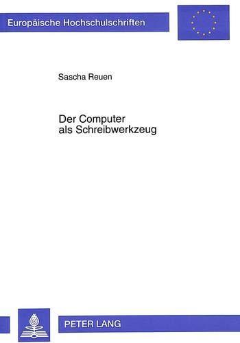 9783631309933: Der Computer als Schreibwerkzeug: Theoretische Grundlagen und praktische Erfahrungen aus einer vierten Grundschulklasse (Europäische ... Universitaires Européennes) (German Edition)