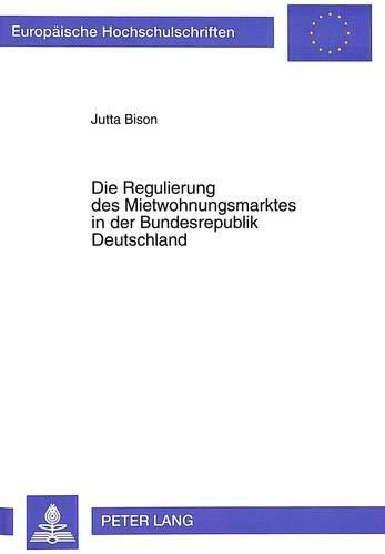 Die Regulierung des Mietwohnungsmarktes in der Bundesrepublik Deutschland: Jutta Bison
