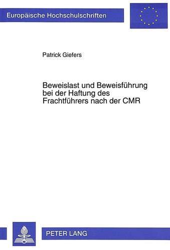 Beweislast und Beweisführung bei der Haftung des Frachtführers nach der CMR: Giefers, ...