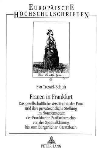 Frauen in Frankfurt: Das gesellschaftliche Verständnis der Frau und ihre privatrechtliche ...