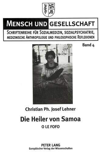 9783631311271: Die Heiler von Samoa: O LE FOFO- Monographie über die Heiler und die Naturheilmethoden in West-Samoa (Mensch und Gesellschaft) (German Edition)