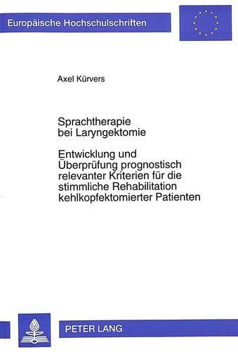 9783631311288: Sprachtherapie Bei Laryngektomie. Entwicklung Und Ueberpruefung Prognostisch Relevanter Kriterien Fuer Die Stimmliche Rehabilitation ... Hochschulschriften. Reihe XI, Padagogik,)