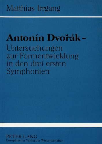Antonín Dvorák - Untersuchungen zur Formentwicklung in den drei ersten Symphonien: ...