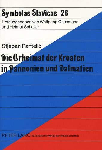 Die Urheimat der Kroaten in Pannonien und Dalmatien: Pantelic, Stjepan