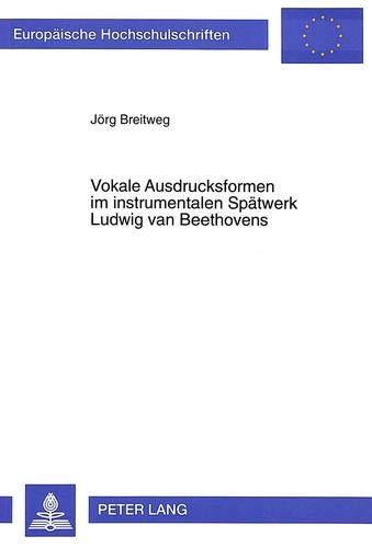 Vokale Ausdrucksformen Im Instrumentalen Spaetwerk Ludwig Van Beethovens (Europaeische ...
