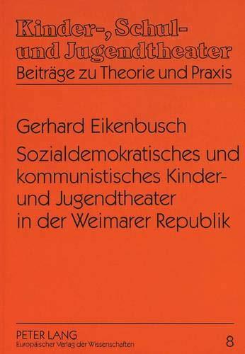 Sozialdemokratisches und kommunistisches Kinder- und Jugendtheater in der Weimarer Republik: ...